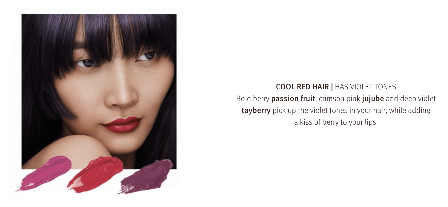 Berry, Violet and Passionfruit are tones we love to wear on our lips, how about you?