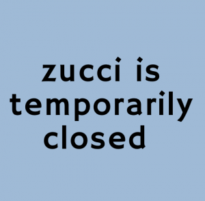 Zucci is temporarily closed