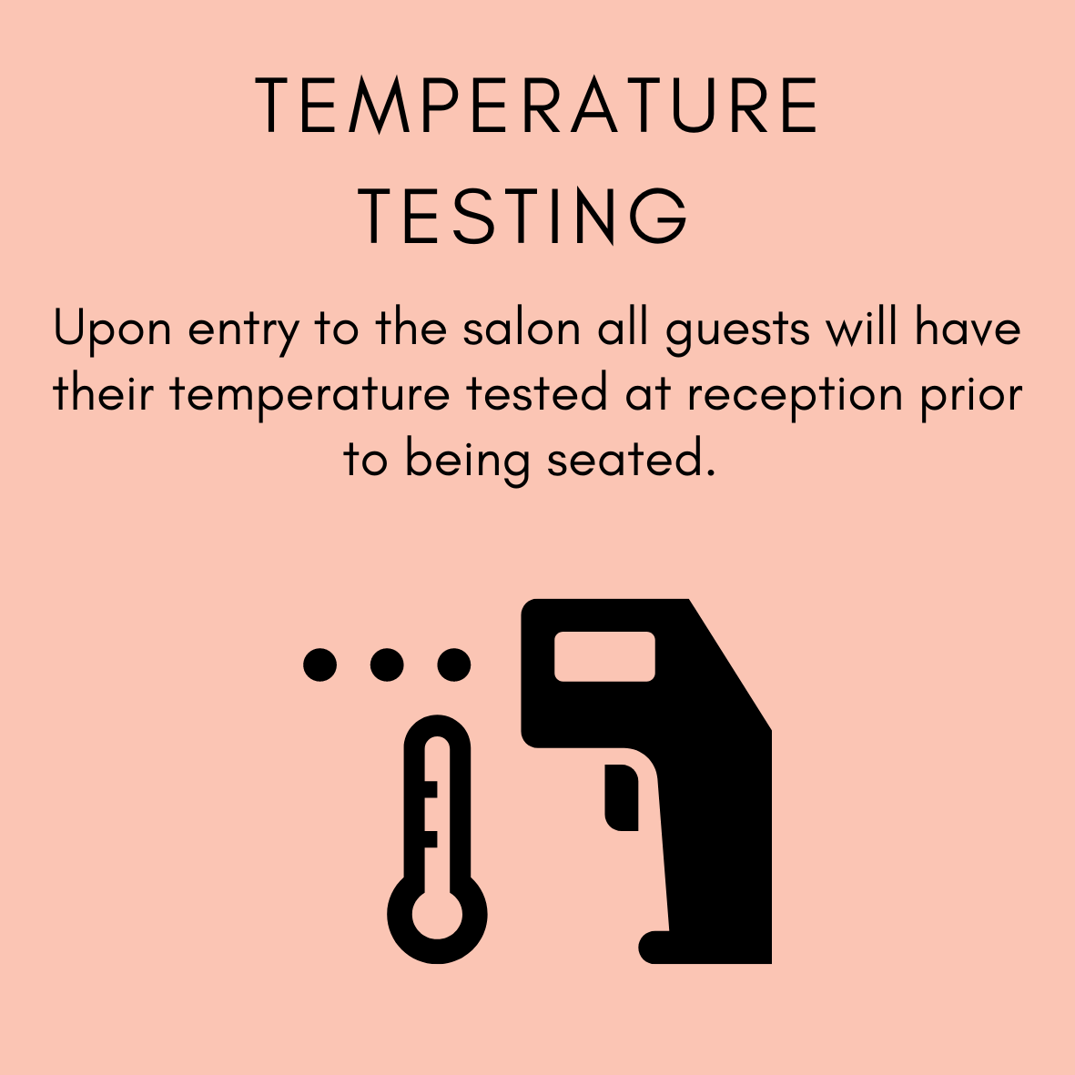 You will have your temperature taken before you sit down.